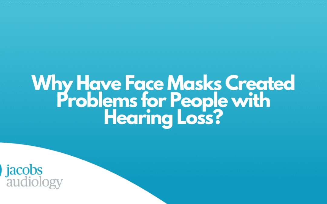 Why Have Face Masks Created Problems for People with Hearing Loss?