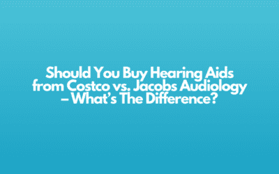 Should You Buy Hearing Aids from Costco vs. Jacobs Audiology – What's The Difference?