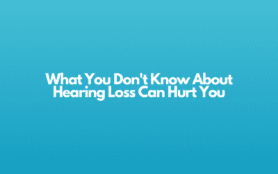 What You Don't Know About Hearing Loss Can Hurt You
